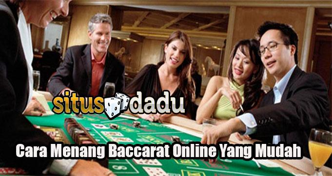 Cara Menang Baccarat Online Yang Mudah