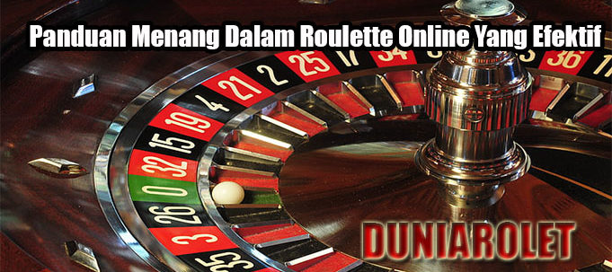 Panduan Menang Dalam Roulette Online Yang Efektif