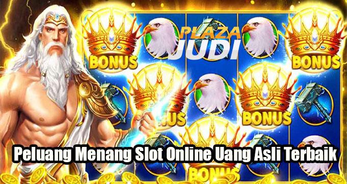 Peluang Menang Slot Online Uang Asli Terbaik