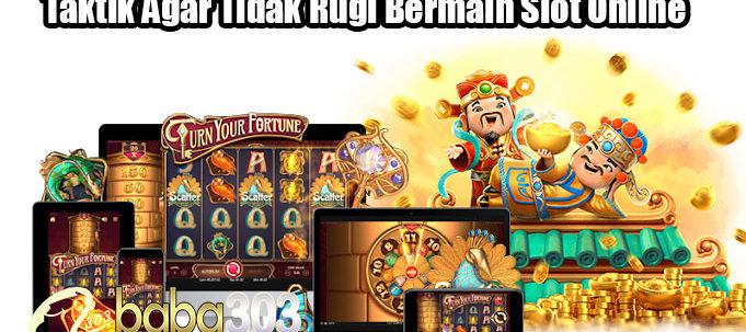 Taktik Agar Tidak Rugi Bermain Slot Online