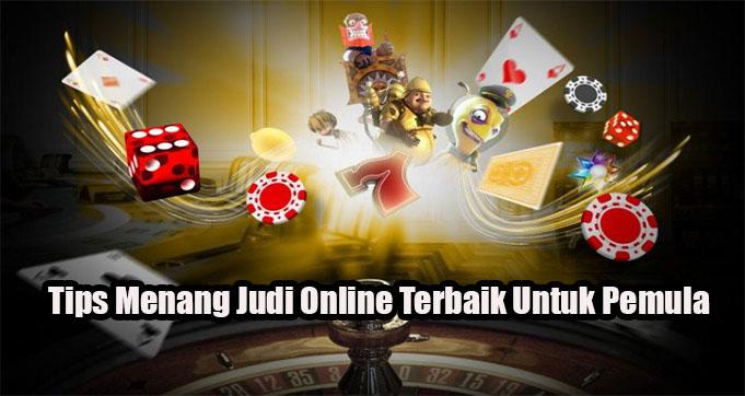Tips Menang Judi Online Terbaik Untuk Pemula